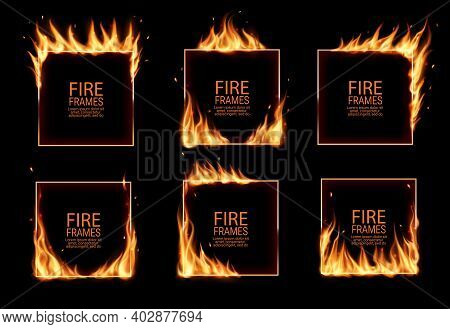 Square Frames In Fire, Vector Burning Borders. Realistic Burn Flame Tongues With Flying Particles An