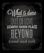 "Quote Typographical Background, vector design. ""What is done out of love always takes place beyond good and evil."" poster"