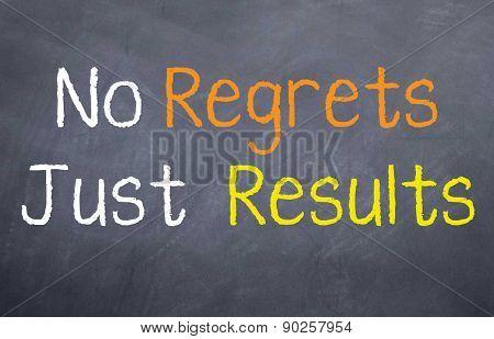 No Regrets Just Results