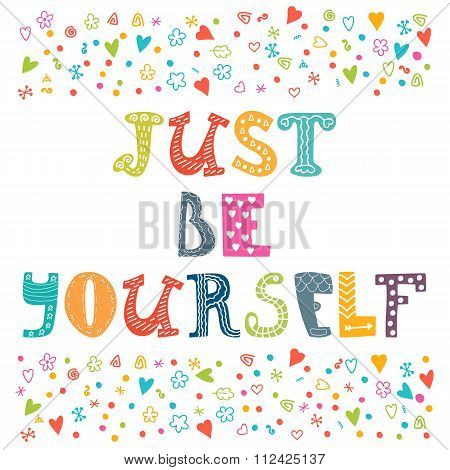 Just Be Yourself. Motivational Poster. Inspirational Colorful Typographic Postcard