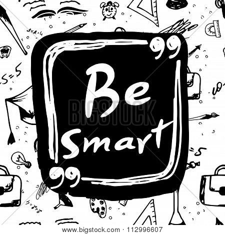 Be Smart. Hand Lettered Phrase. Card With Handmade Typographic Art.
