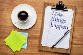 Make things happen - advice or reminder on a  clipboard with  sticky notes and coffee poster