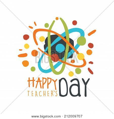 Happy Teachers Day label concept with atom. Education logo original design for educational center, learning business, studying class. Science day emblem, greeting card. Flat vector isolated on white.