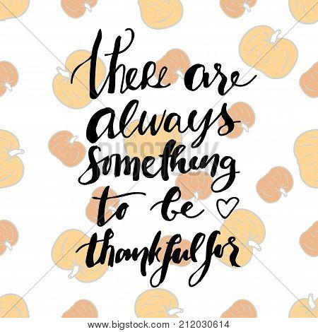 There is always something to be grateful for.Hand drawn tee graphic. Typographic print poster for media. T shirt hand lettered calligraphic design. .