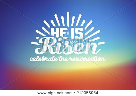 He is risen, celebrate the resurrection. Easter lettering card with color space background.