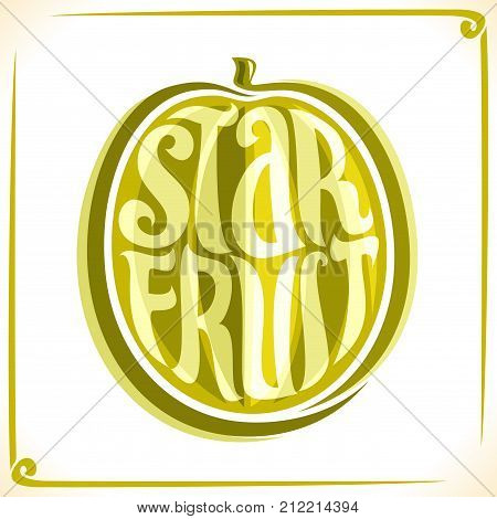 Vector logo for Starfruit, label with one whole carambola for package of fresh juice or thai dessert, price tag with original font for word starfruit inscribed in fruit shape, sticker for vegan store.