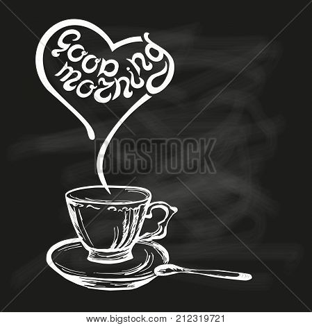 Good Morning quote on chalk bord background with hand drawn cup. Hand drawn lettering vector illustration. Banner, poster, web, menu, coffee shop, card template. Illustration isolated on background.