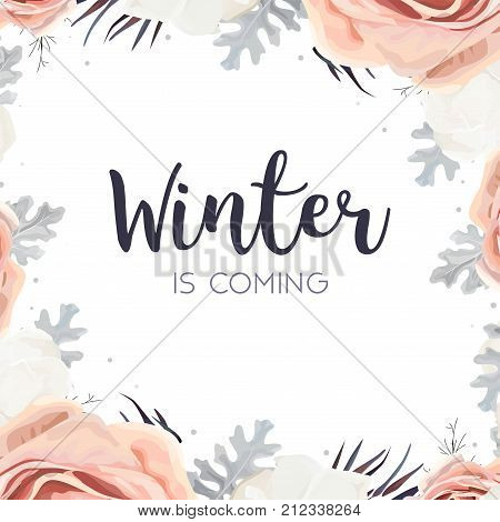 Vector floral design card. Pink peach garden Rose white peony flower dusty miller silver leaves agonis mix bouquet. Greeting postcard wedding invite. Frame border Winter is coming quote Copy space