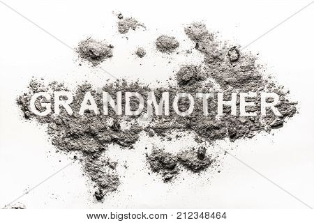 Grandmother word written in ash as old woman family cremation concept and death of old age background