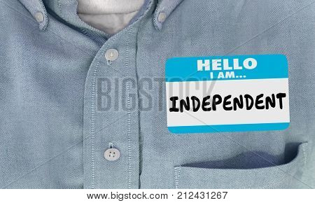 Hello I Am Independent Name Tag Sticker Shirt 3d Illustration