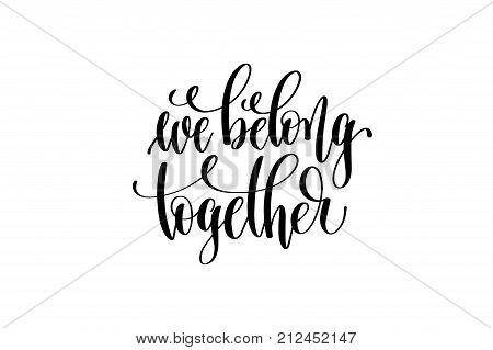 we belong together hand lettering inscription positive quote, motivational and inspirational poster, calligraphy vector illustration
