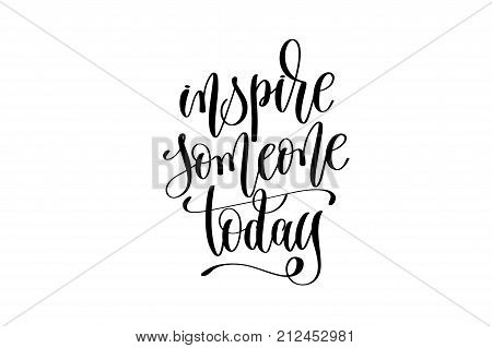 inspire someone today hand lettering inscription positive quote, motivational and inspirational poster, calligraphy vector illustration