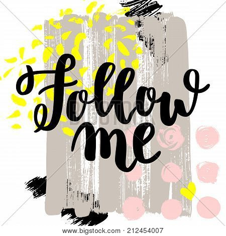 Follow me. Vector hand drawn brush lettering on colorful background. Motivational quote for postcard, social media, ready to use. Abstract backgrounds with hand drawn textures, memphis style.