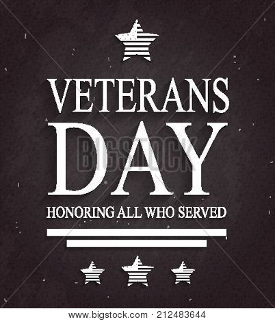 Veterans Day card on black chalkboard with stars. Honoring all who served. Textured background. Vector illustration.
