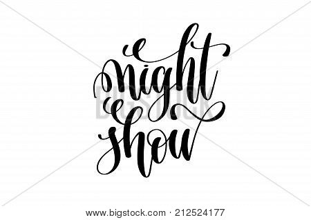 night show hand lettering event invitation inscription, black and white calligraphy vector illustration