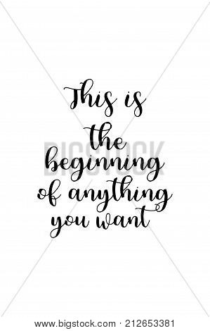 New Year Quote. Hand drawn holiday lettering. Modern brush calligraphy. Isolated on white background. This is the beginning, of anything you want.