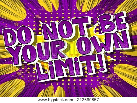 Do not be your own limit! Vector illustrated comic book style design. Inspirational motivational quote.