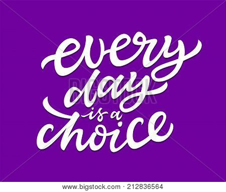 Every Day Is A Choice - vector hand drawn brush pen lettering design image. Purple background. Use this high quality calligraphy for your banners, flyers, cards. Make your life really count.