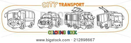 Bus, trolley or trolleybus, tram, and taxi. Small funny vector cute cars with eyes and mouth. Coloring book set for kids. Children vector illustration