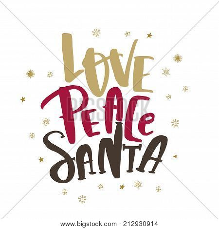 Christmas Quote Love Peace Santa for decoration. New Year lettering quote