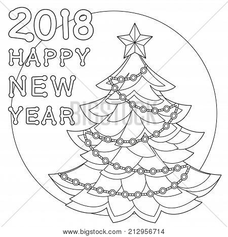 2018 Happy new year black and white poster. Coloring book page for adults and kids. Flat vector illustration with christmas tree, star and garland light for gift card, banner, sticker, banner, label