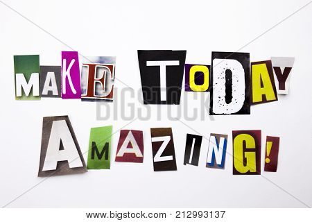 A Word Writing Text Showing Concept Of Make Today Amazing Made Of Different Magazine Newspaper Lette