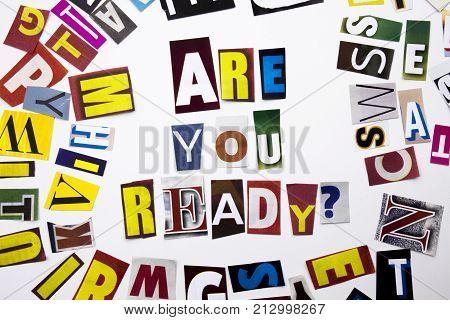 A Word Writing Text Showing Concept Of Are You Ready Question Made Of Different Magazine Newspaper L