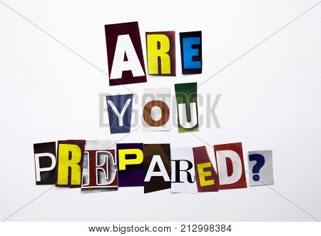 A Word Writing Text Showing Concept Of Are You Prepared Question Made Of Different Magazine Newspape