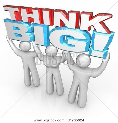 A team of people lift the words Think Big to symbolize achieving great success by setting your sights high and brainstorming huge ideas poster