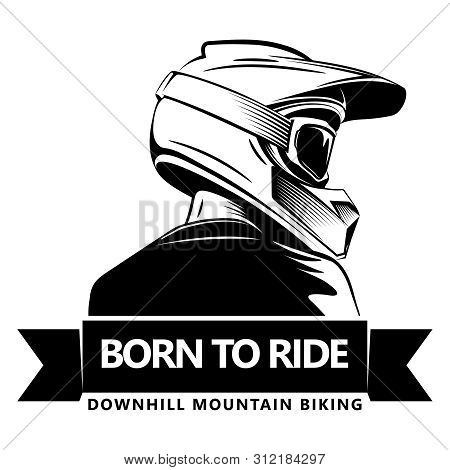 Back Shot Of Man With Full Face Motocross Helmet. Extreme Sport Logo Template. Place For Text. Downh