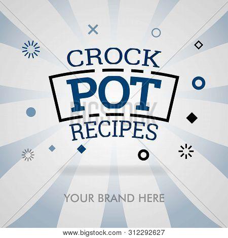 Crockpot Recipes Website. Crock Pot Cookbook Webpage. American Crock Pot Dish. Can Be For Promotion,