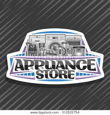 Vector Logo For Appliance Store, White Sign Board With Illustration Of Variety New Metal Home Applia
