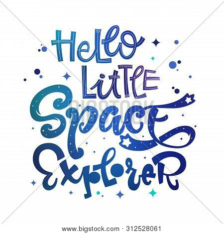 Hello Little Space Explorer Quote. Baby Shower, Kids Theme Hand Drawn Lettering Logo Phrase. Vector