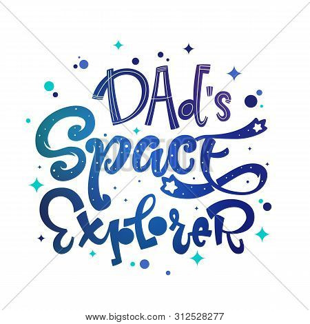 Dads Space Explorer Quote. Baby Shower, Kids Theme Hand Drawn Lettering Logo Phrase. Vector Grotesqu