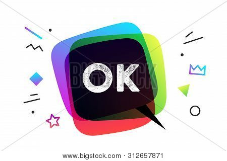 Ok. Banner, Speech Bubble, Poster And Sticker Concept, Geometric Style With Text Ok. Icon Message Sp