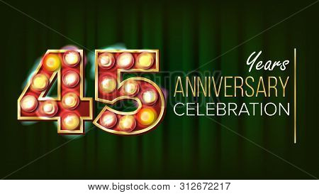 45 Years Anniversary Banner . Forty-five, Forty-fifth Celebration. Glowing Lamps Number. For Busines