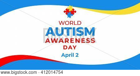 World Autism Awareness Day. Vector Banner, Poster, Flyer, Greeting Card For Social Media With The Te
