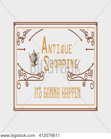 Antique Shopping Its Going To Happen Graphic Quote For Antique Collectors, Vintage Lovers, Retro Col