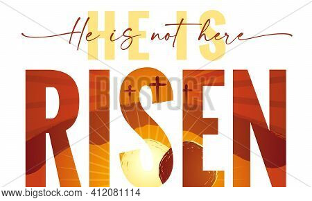 He Is Not Here He Is Risen - Typography Quote With Calvary And Caves On The Background. Easter Sunda
