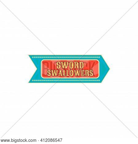 Pointer At Old Carnival Circus To Show Of Sword Swallowers Isolated. Vector Banner At Entertainment