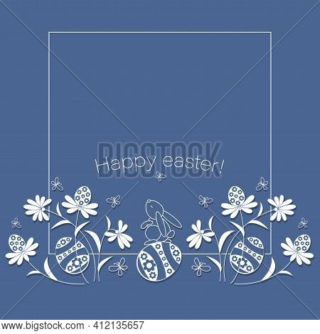 Happy Easter. Vector Easter Frame. Easter Bunny, Eggs In A Flower Meadow. Design Postcard With Rabbi