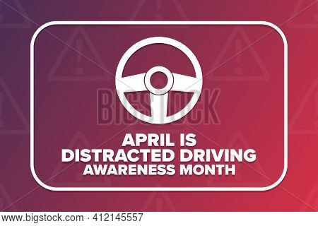 April Is Distracted Driving Awareness Month. Holiday Concept. Template For Background, Banner, Card,