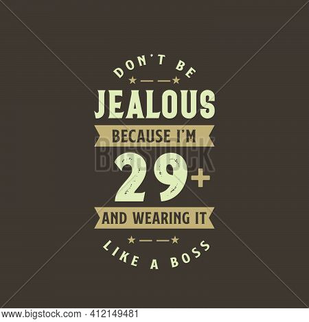 Don't Be Jealous Because I'm 29 Plus And Wearing It Like A Boss, 29 Years Old Birthday Celebration