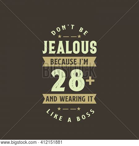 Don't Be Jealous Because I'm 28 Plus And Wearing It Like A Boss, 28 Years Old Birthday Celebration