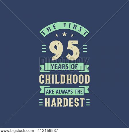 The First 95 Years Of Childhood Are Always The Hardest, 95 Years Old Birthday Celebration
