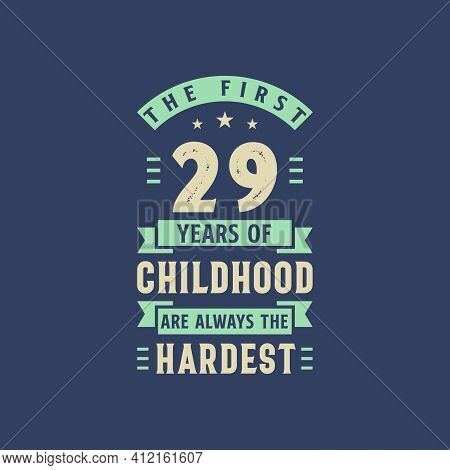The First 29 Years Of Childhood Are Always The Hardest, 29 Years Old Birthday Celebration