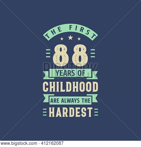 The First 88 Years Of Childhood Are Always The Hardest, 88 Years Old Birthday Celebration