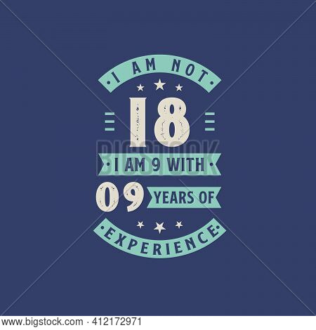 I Am Not 18, I Am 9 With 9 Years Of Experience - 18 Years Old Birthday Celebration