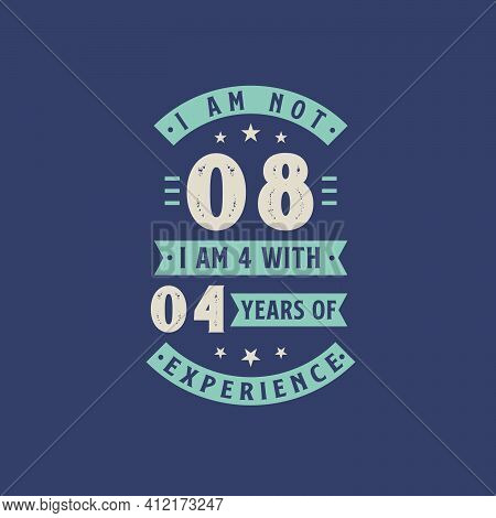 I Am Not 8, I Am 4 With 4 Years Of Experience - 8 Years Old Birthday Celebration