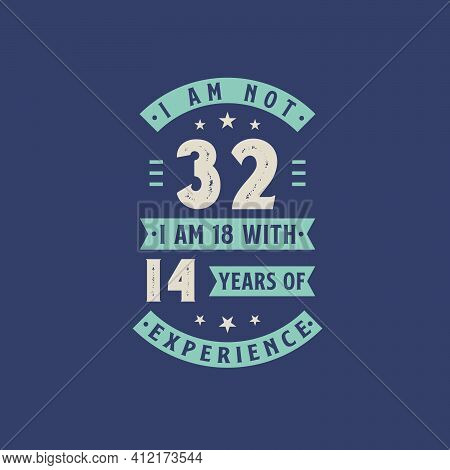 I Am Not 32, I Am 18 With 14 Years Of Experience - 22 Years Old Birthday Celebration